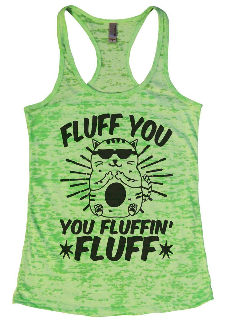 Fluff You You Fluffin Fluff Womens Burnout Tank Top By Funny Threadz Funny Shirt Small / Neon Green