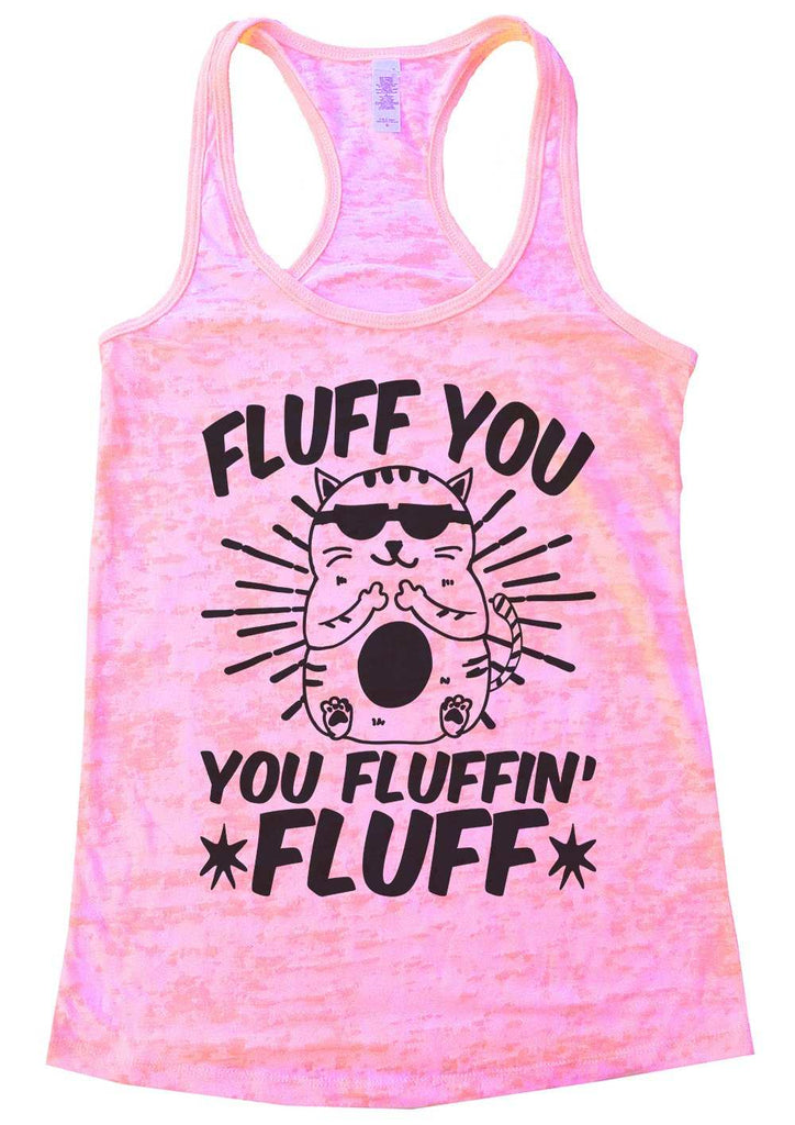 Fluff You You Fluffin Fluff Womens Burnout Tank Top By Funny Threadz Funny Shirt Small / Light Pink