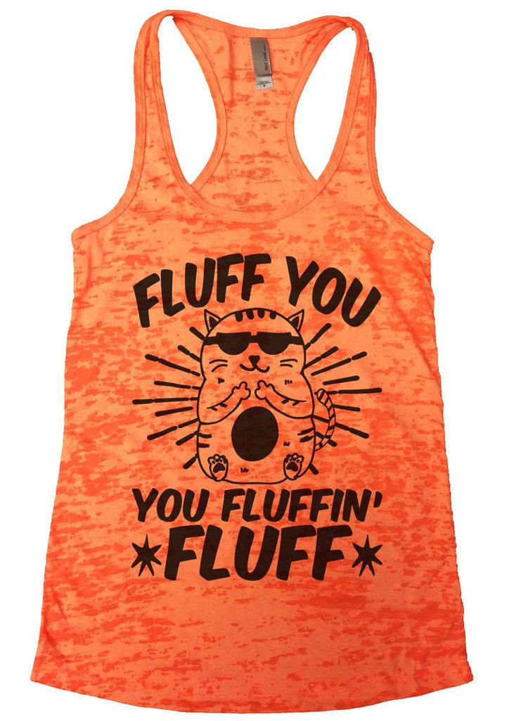 Fluff You You Fluffin Fluff Womens Burnout Tank Top By Funny Threadz Funny Shirt Small / Neon Orange