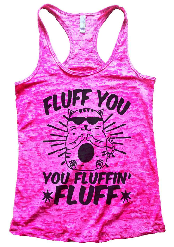 Fluff You You Fluffin Fluff Womens Burnout Tank Top By Funny Threadz Funny Shirt Small / Shocking Pink