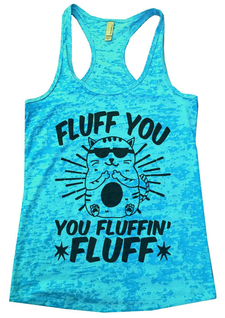 Fluff You You Fluffin Fluff Womens Burnout Tank Top By Funny Threadz Funny Shirt Small / Tahiti Blue