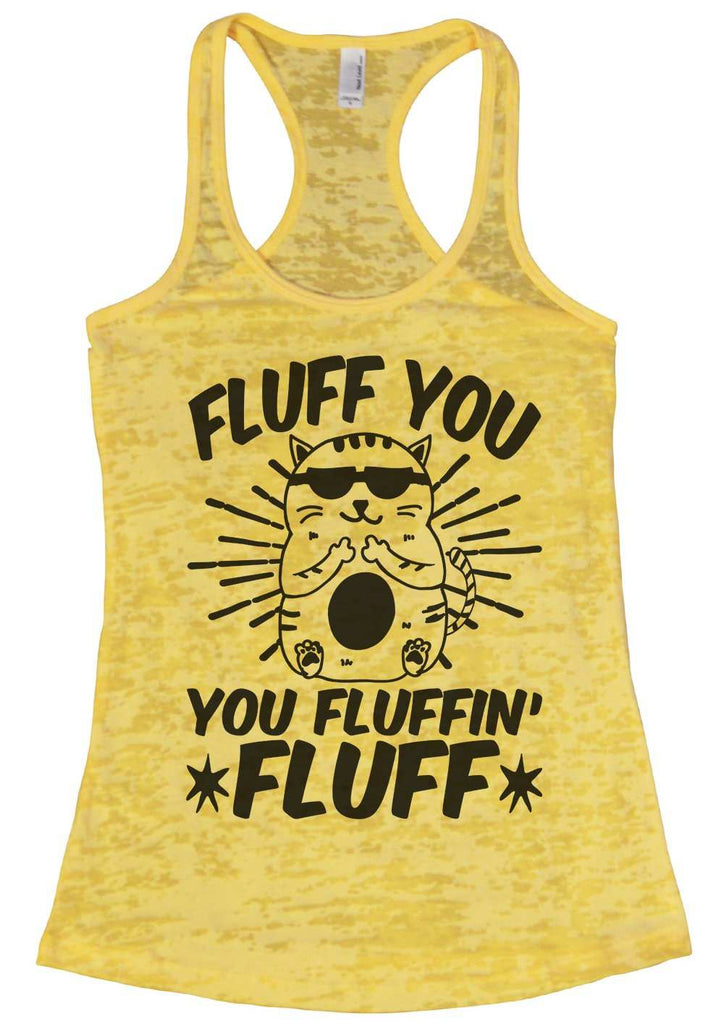 Fluff You You Fluffin Fluff Womens Burnout Tank Top By Funny Threadz Funny Shirt Small / Yellow