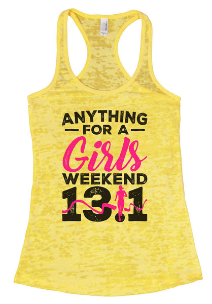 Anything For A Girls Weekend 13.1 Burnout Tank Top By Funny Threadz Funny Shirt Small / Yellow