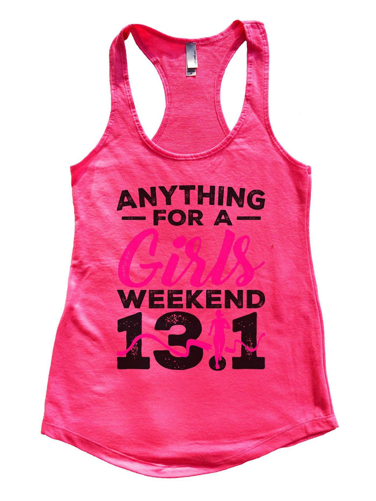 Anything For A Girls Weekend 13.1 Womens Workout Tank Top Funny Shirt Small / Hot Pink
