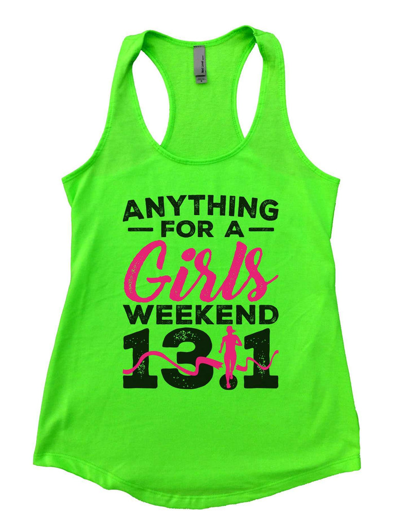 Anything For A Girls Weekend 13.1 Womens Workout Tank Top Funny Shirt Small / Neon Green