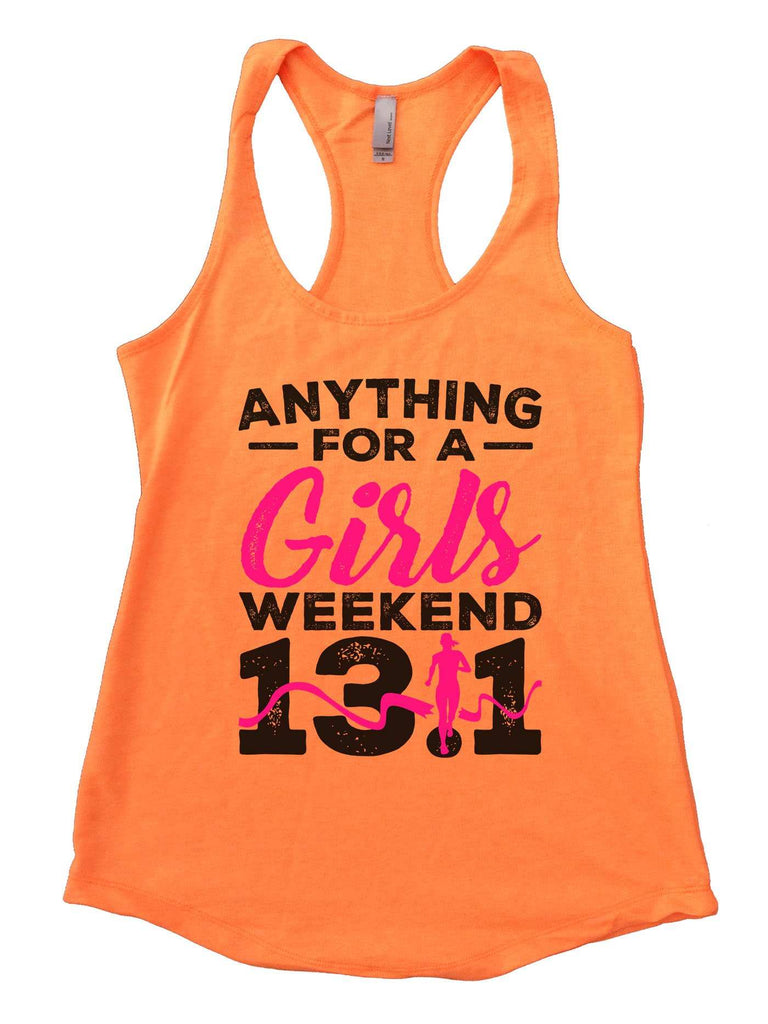 Anything For A Girls Weekend 13.1 Womens Workout Tank Top Funny Shirt Small / Neon Orange