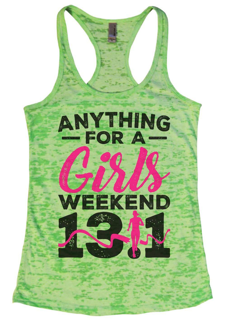 Anything For A Girls Weekend 13.1 Womens Burnout Tank Top By Funny Threadz Funny Shirt Small / Neon Green
