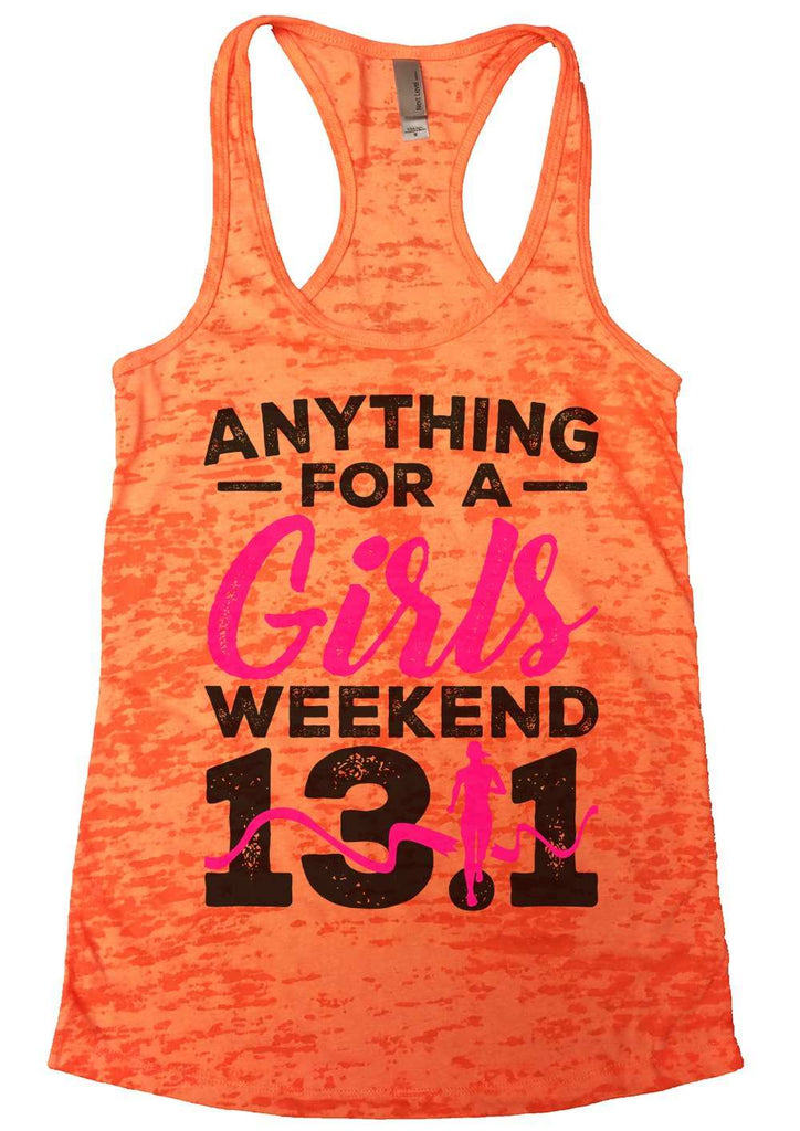 Anything For A Girls Weekend 13.1 Womens Burnout Tank Top By Funny Threadz Funny Shirt Small / Neon Orange