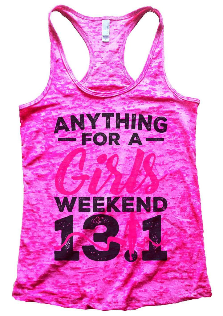 Anything For A Girls Weekend 13.1 Womens Burnout Tank Top By Funny Threadz Funny Shirt Small / Shocking Pink