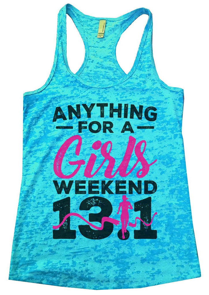Anything For A Girls Weekend 13.1 Womens Burnout Tank Top By Funny Threadz Funny Shirt Small / Tahiti Blue