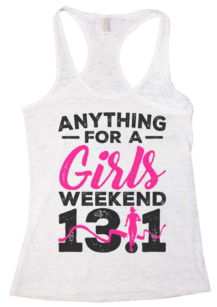 Anything For A Girls Weekend 13.1 Womens Burnout Tank Top By Funny Threadz Funny Shirt Small / White