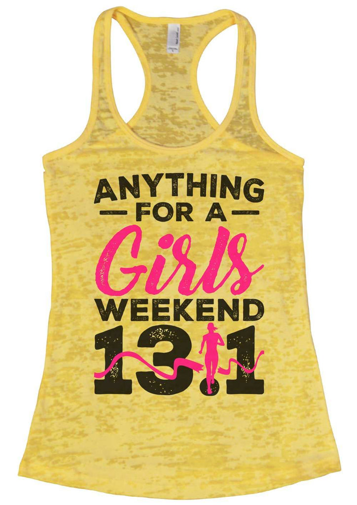 Anything For A Girls Weekend 13.1 Womens Burnout Tank Top By Funny Threadz Funny Shirt Small / Yellow