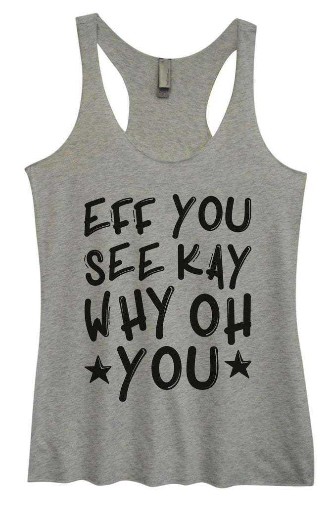 Womens Tri-Blend Tank Top - Eff You See Kay Why Oh You Funny Shirt Small / Vintage Grey