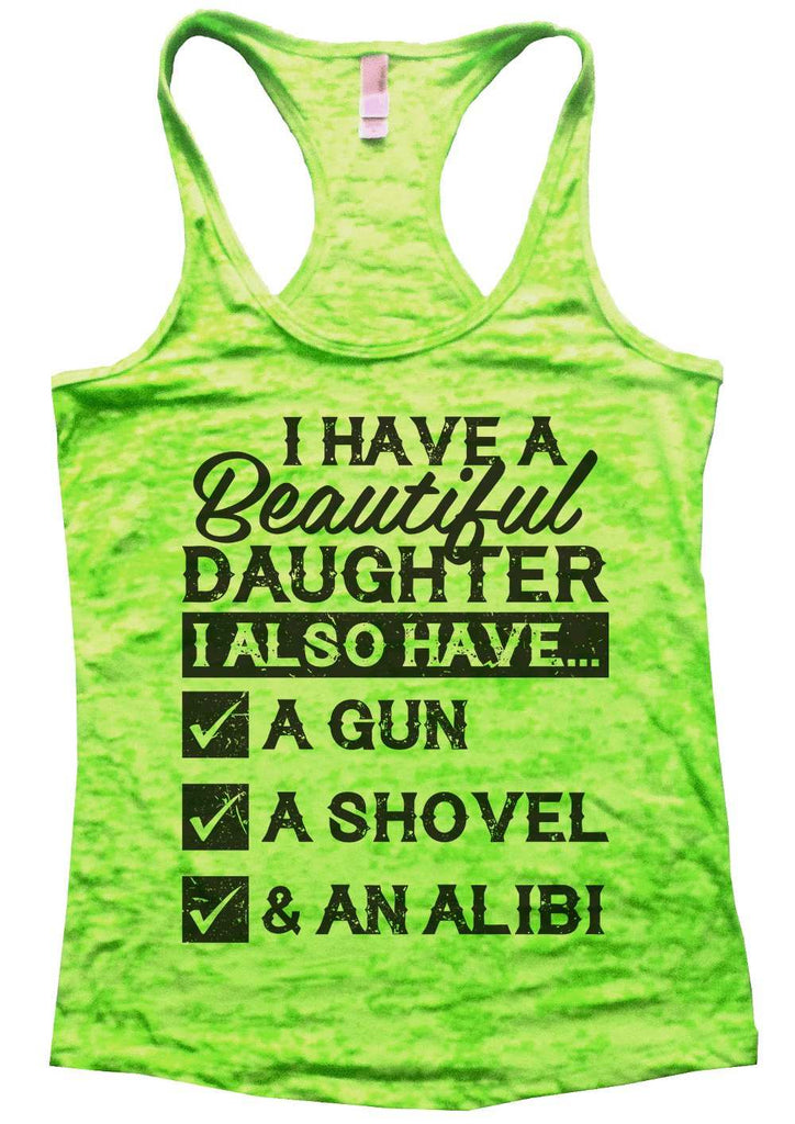 I Have A Beautiful Daughter Womens Burnout Tank Top By Funny Threadz Funny Shirt Small / Neon Green