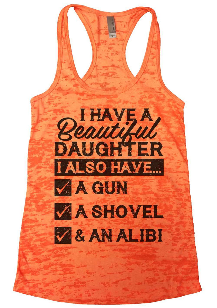 I Have A Beautiful Daughter Womens Burnout Tank Top By Funny Threadz Funny Shirt Small / Neon Orange