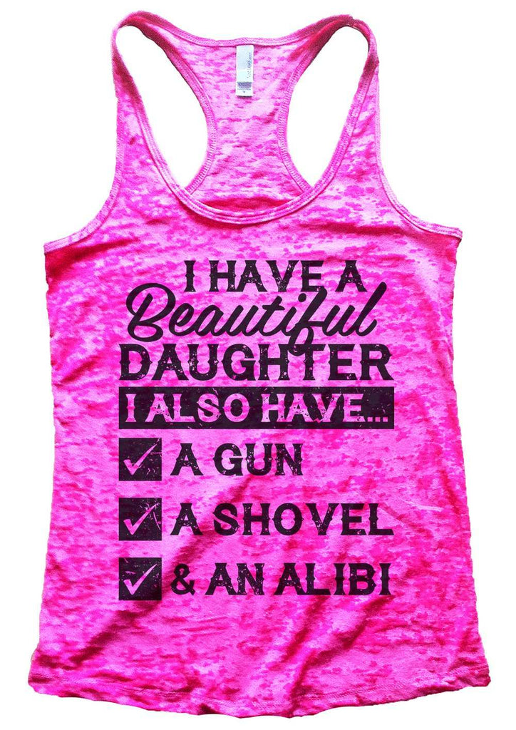 I Have A Beautiful Daughter Womens Burnout Tank Top By Funny Threadz Funny Shirt Small / Shocking Pink