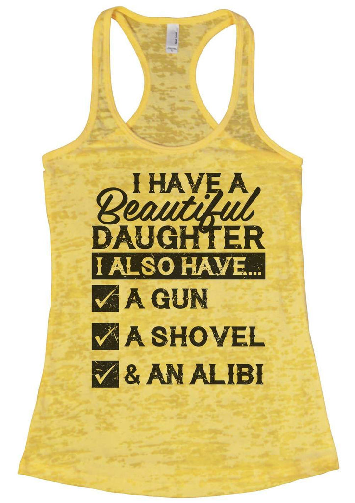 I Have A Beautiful Daughter Womens Burnout Tank Top By Funny Threadz Funny Shirt Small / Yellow