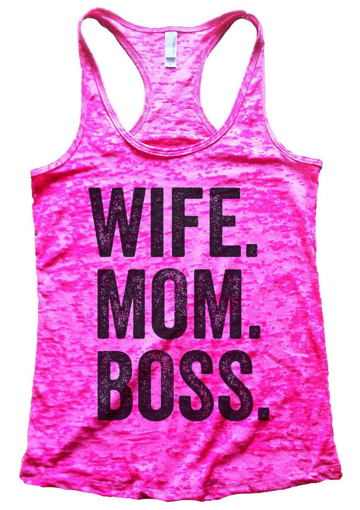 Wife. Mom. Boss Womens Burnout Tank Top By Funny Threadz Funny Shirt Small / Shocking Pink