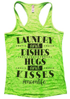 Laundry And Dishes Hugs And Kisses #Momlife Womens Burnout Tank Top By Funny Threadz Funny Shirt Small / Neon Green