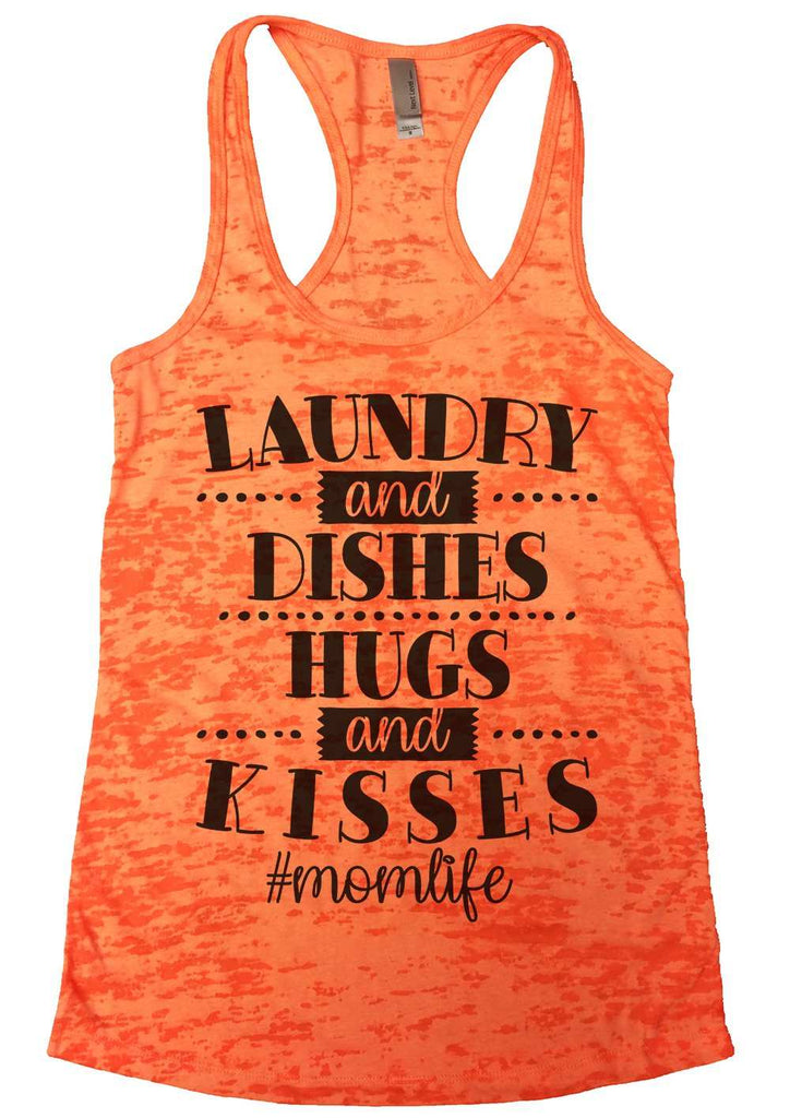 Laundry And Dishes Hugs And Kisses #Momlife Womens Burnout Tank Top By Funny Threadz Funny Shirt Small / Neon Orange
