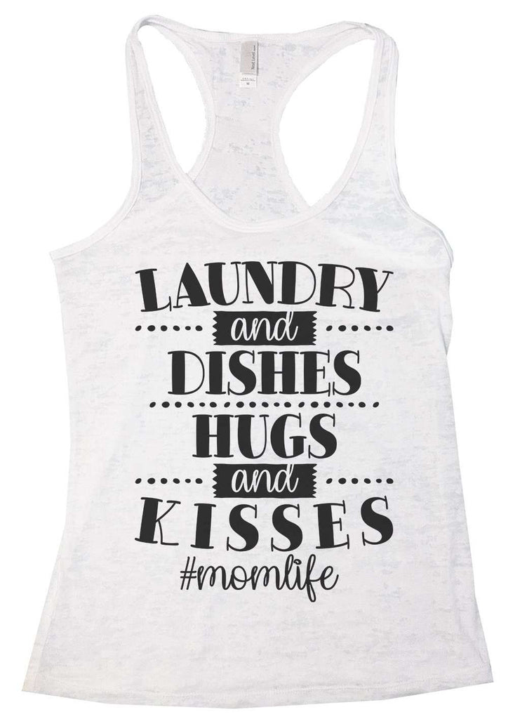 Laundry And Dishes Hugs And Kisses #Momlife Womens Burnout Tank Top By Funny Threadz Funny Shirt Small / White