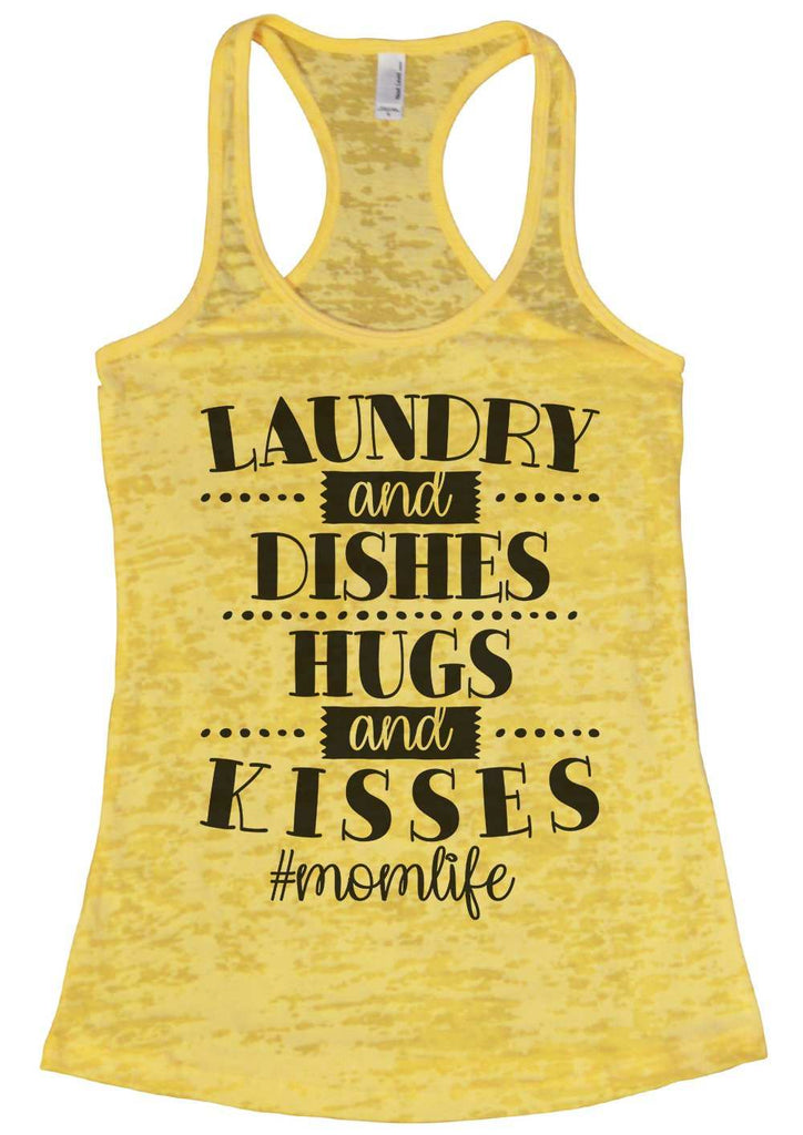 Laundry And Dishes Hugs And Kisses #Momlife Womens Burnout Tank Top By Funny Threadz Funny Shirt Small / Yellow