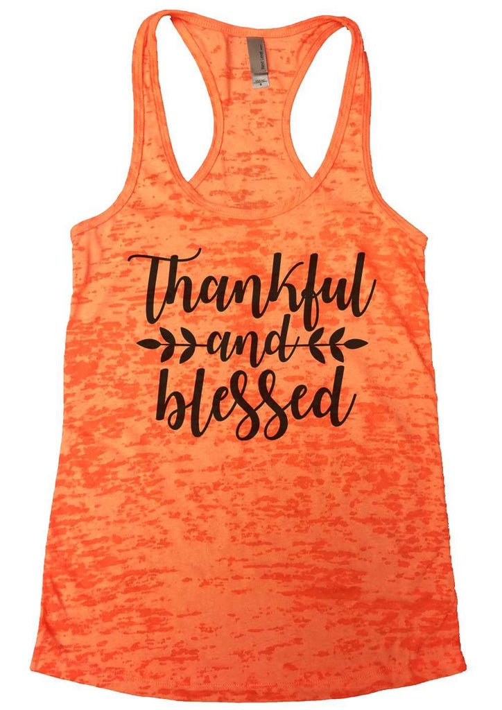 Thankful And Blessed Womens Burnout Tank Top By Funny Threadz Funny Shirt Small / Neon Orange