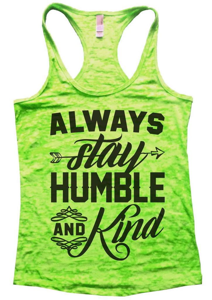Always Stay Humble And Kind Womens Burnout Tank Top By Funny Threadz Funny Shirt Small / Neon Green