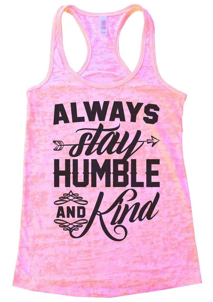 Always Stay Humble And Kind Womens Burnout Tank Top By Funny Threadz Funny Shirt Small / Light Pink