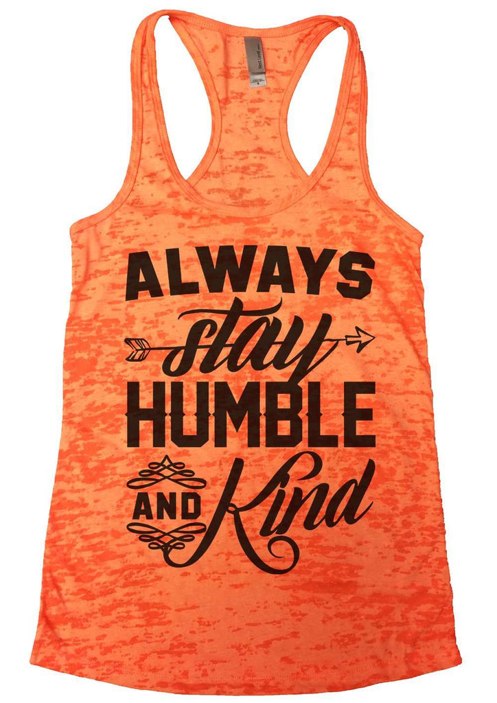 Always Stay Humble And Kind Womens Burnout Tank Top By Funny Threadz Funny Shirt Small / Neon Orange