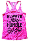 Always Stay Humble And Kind Womens Burnout Tank Top By Funny Threadz Funny Shirt Small / Shocking Pink