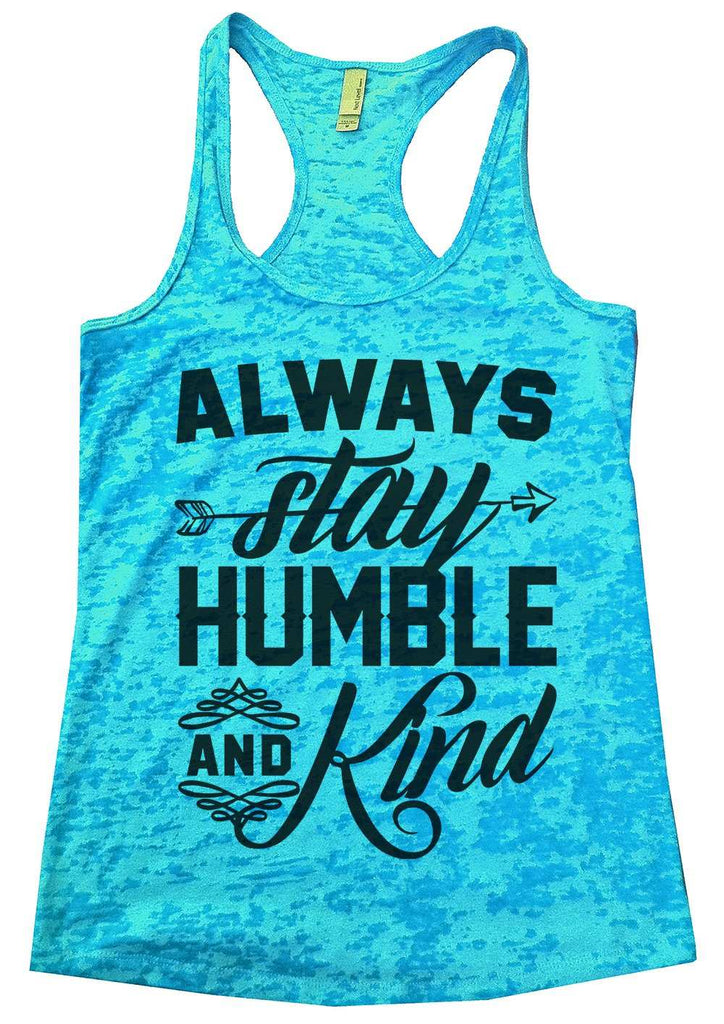 Always Stay Humble And Kind Womens Burnout Tank Top By Funny Threadz Funny Shirt Small / Tahiti Blue