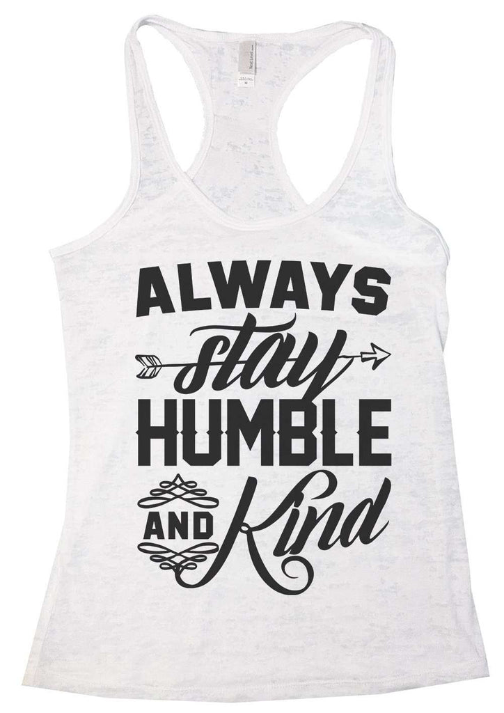 Always Stay Humble And Kind Womens Burnout Tank Top By Funny Threadz Funny Shirt Small / White