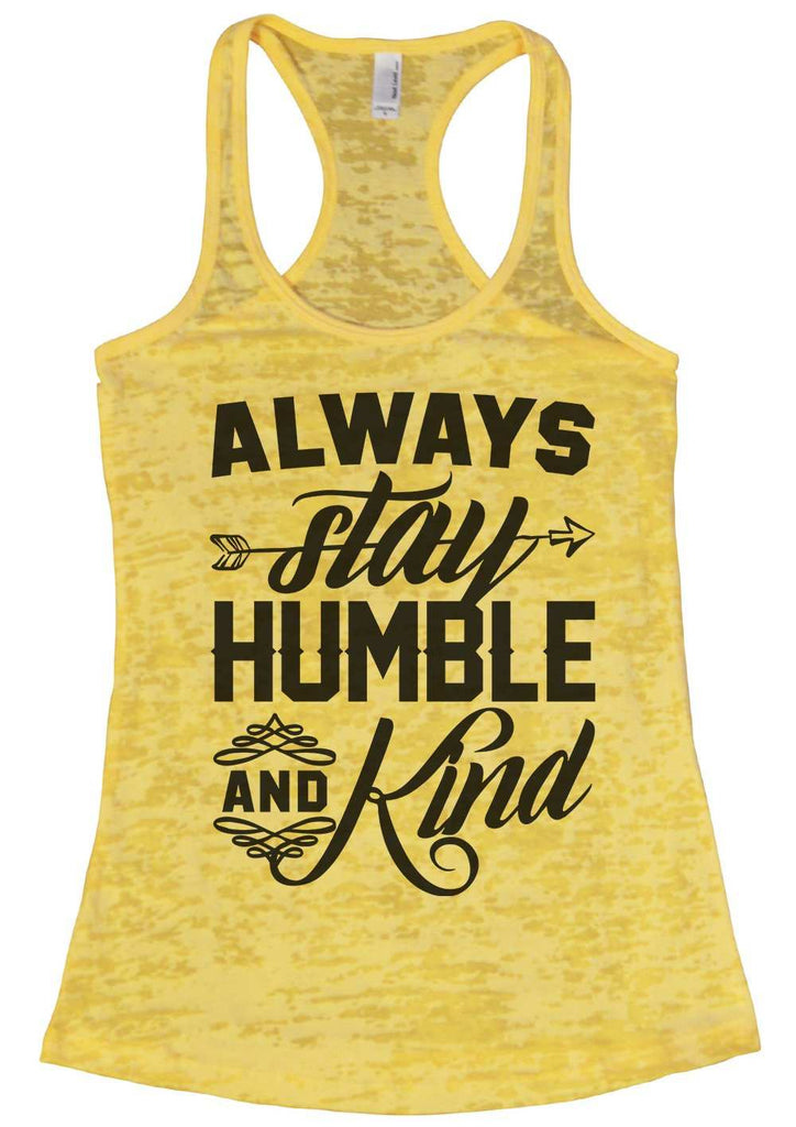 Always Stay Humble And Kind Womens Burnout Tank Top By Funny Threadz Funny Shirt Small / Yellow