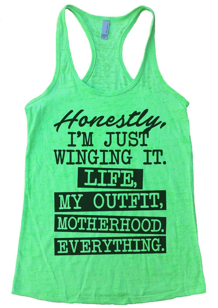 Honestly, I'M Just Winging It. Life, My Outfit, Motherhood, Everything Womens Burnout Tank Top By Funny Threadz Funny Shirt Small / Neon Green