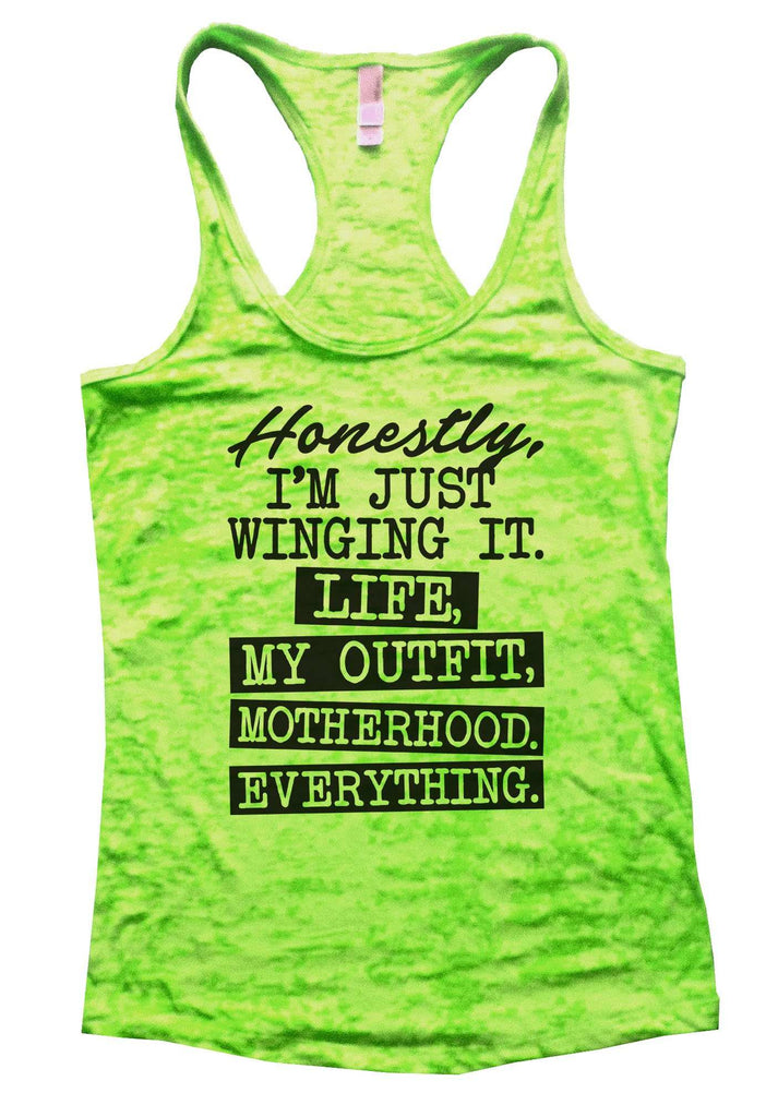 Honestly, I'm Just Winging It. Life, My Outfit, Motherhood, Everything. Burnout Tank Top By Funny Threadz Funny Shirt Small / Neon Green