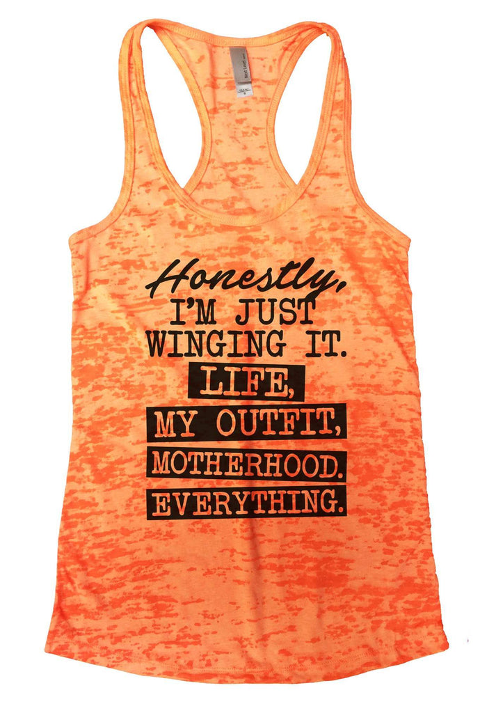 Honestly, I'm Just Winging It. Life, My Outfit, Motherhood, Everything. Burnout Tank Top By Funny Threadz Funny Shirt Small / Neon Orange