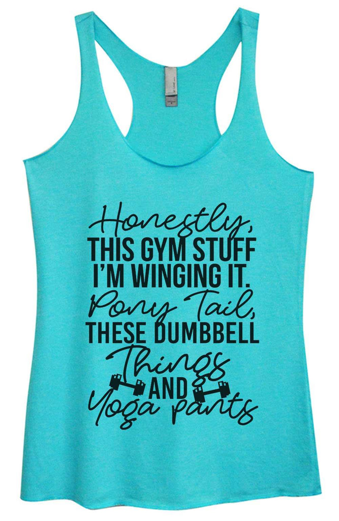 Womens Tri-Blend Tank Top - Honestly, this gym stuff I'm winging it. Pony tail, these dumbbell things & yoga pants Funny Shirt Small / Vintage Blue