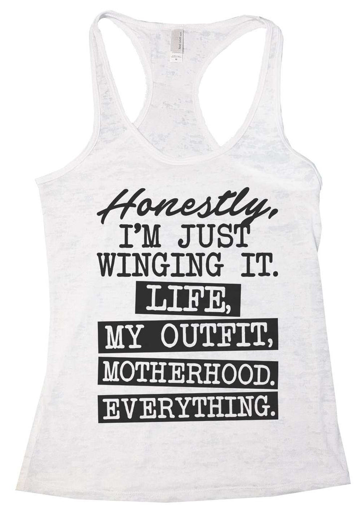 Honestly, I'M Just Winging It. Life, My Outfit, Motherhood, Everything Womens Burnout Tank Top By Funny Threadz Funny Shirt Small / White