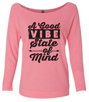 A Good Vibe State Of Mind 3/4 Sleeve Raw Edge French Terry Cut - Dolman Style Very Trendy Funny Shirt Small / Pink