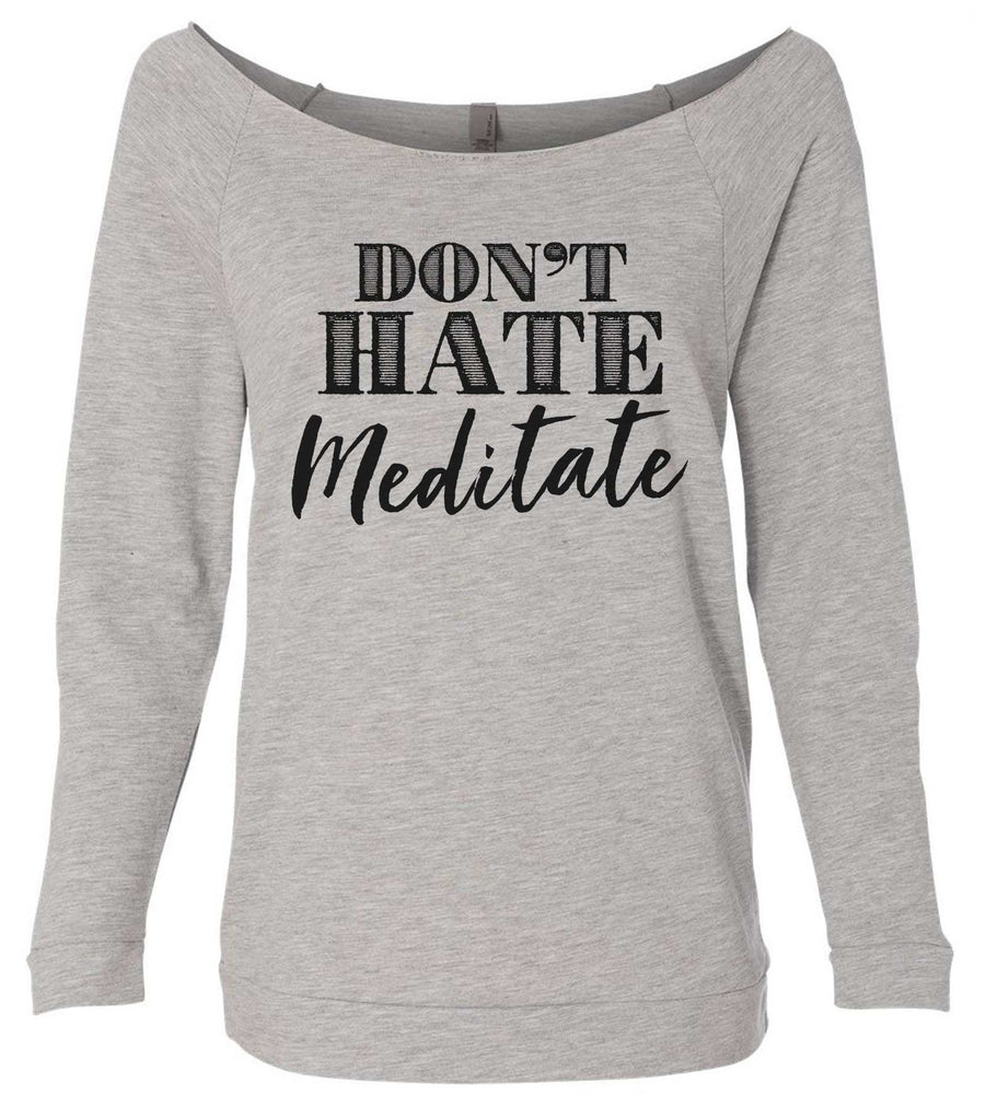 Don't  Hate Meditate 3/4 Sleeve Raw Edge French Terry Cut - Dolman Style Very Trendy Funny Shirt Small / Grey