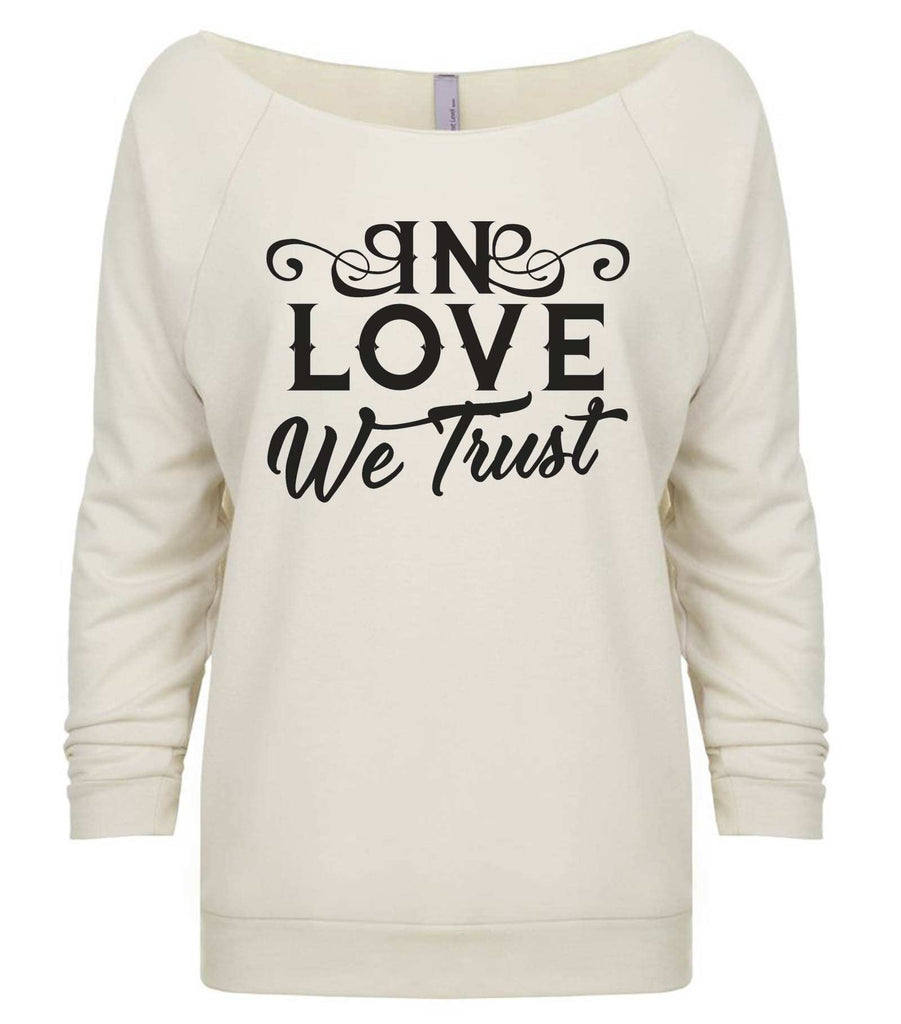 In Love We Trust 3/4 Sleeve Raw Edge French Terry Cut - Dolman Style Very Trendy Funny Shirt Small / Beige
