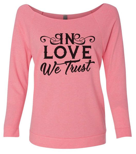 In Love We Trust 3/4 Sleeve Raw Edge French Terry Cut - Dolman Style Very Trendy Funny Shirt Small / Pink