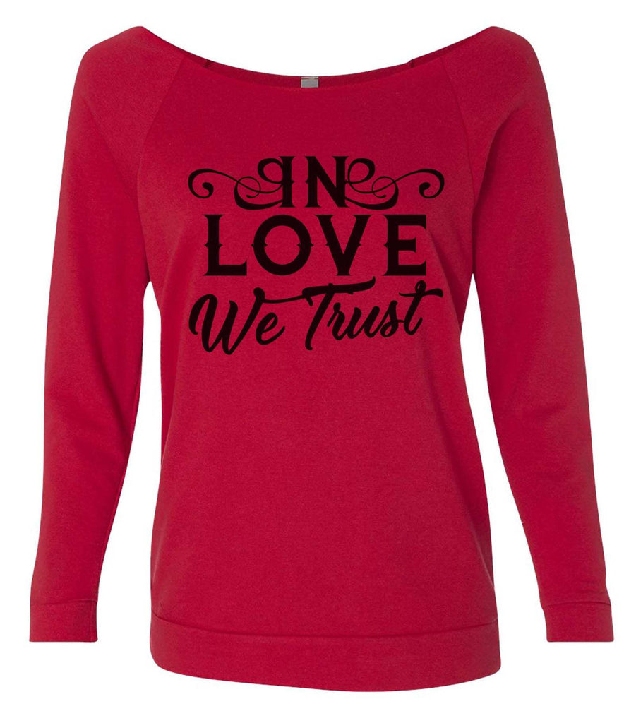 In Love We Trust 3/4 Sleeve Raw Edge French Terry Cut - Dolman Style Very Trendy Funny Shirt Small / Red