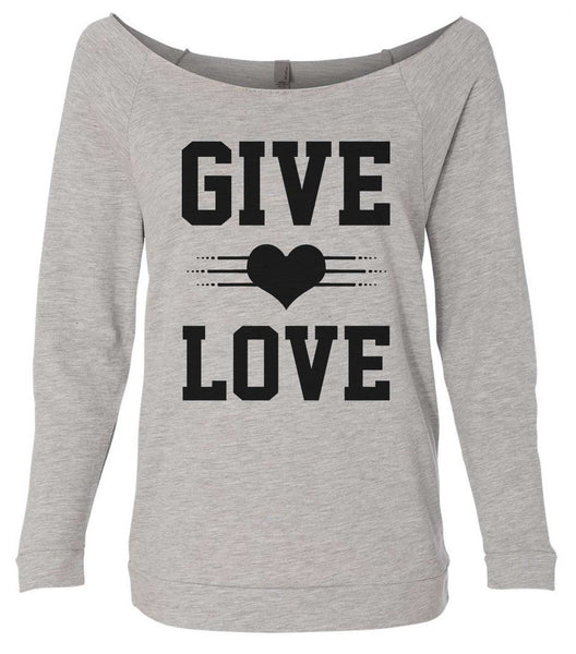 Give Love 3/4 Sleeve Raw Edge French Terry Cut - Dolman Style Very Trendy Funny Shirt Small / Grey