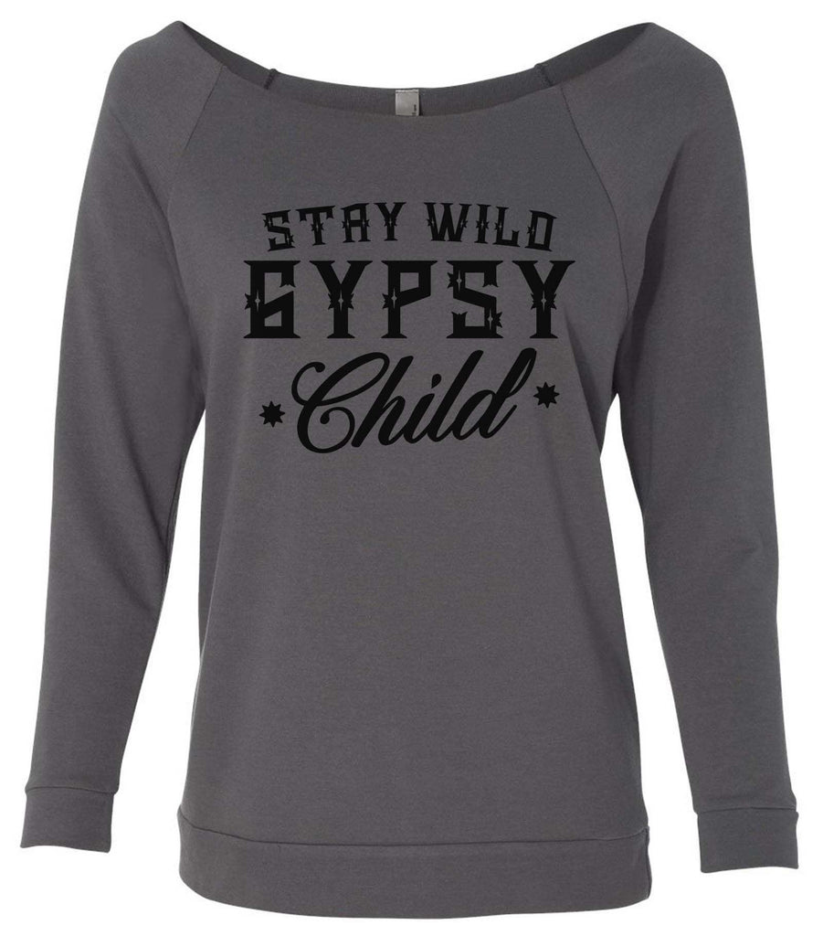 Stay Wild Gypsy Child 3/4 Sleeve Raw Edge French Terry Cut - Dolman Style Very Trendy Funny Shirt Small / Charcoal Dark Gray