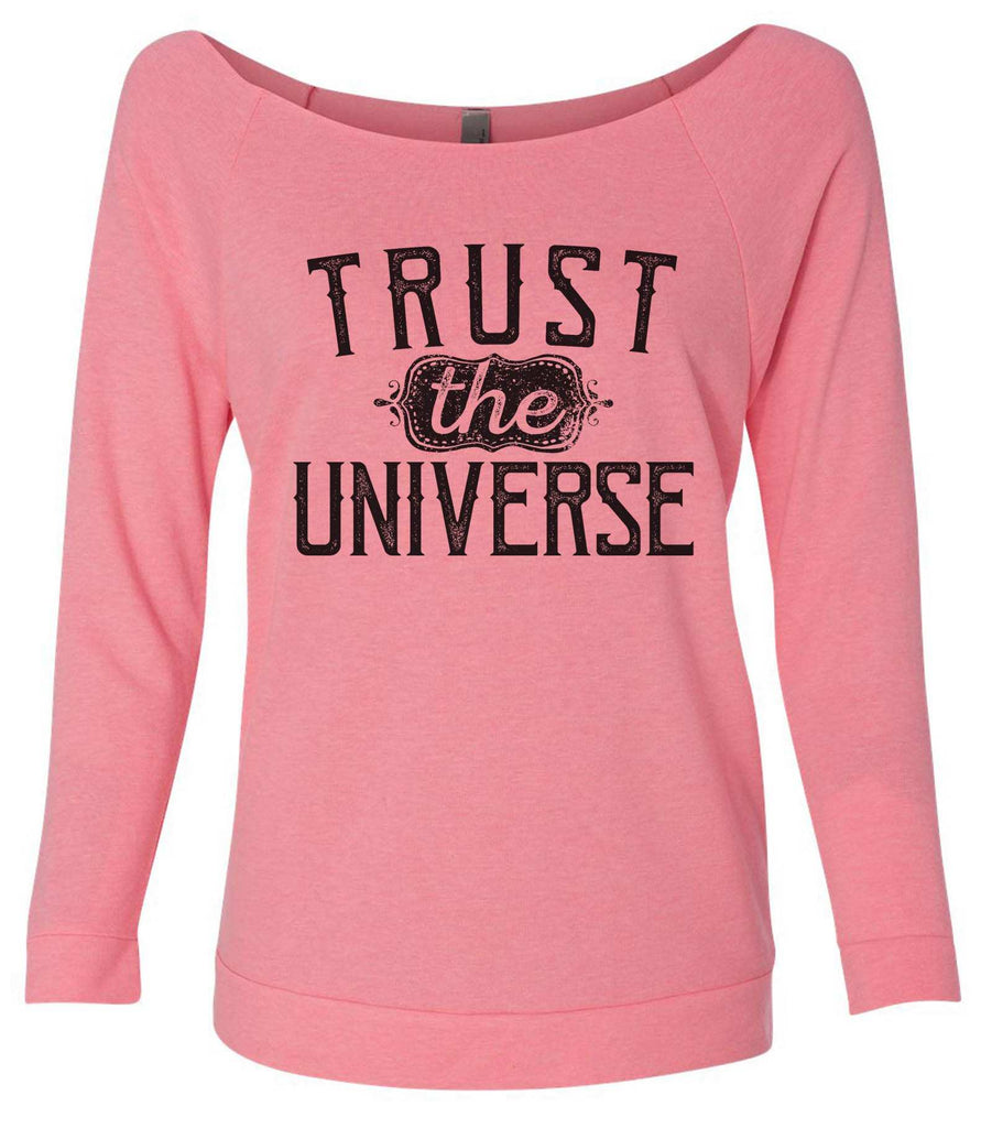 Trust The Universe 3/4 Sleeve Raw Edge French Terry Cut - Dolman Style Very Trendy Funny Shirt Small / Pink