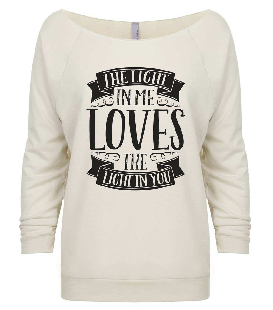 The Light In Me Loves The Light In You 3/4 Sleeve Raw Edge French Terry Cut - Dolman Style Very Trendy Funny Shirt Small / Beige