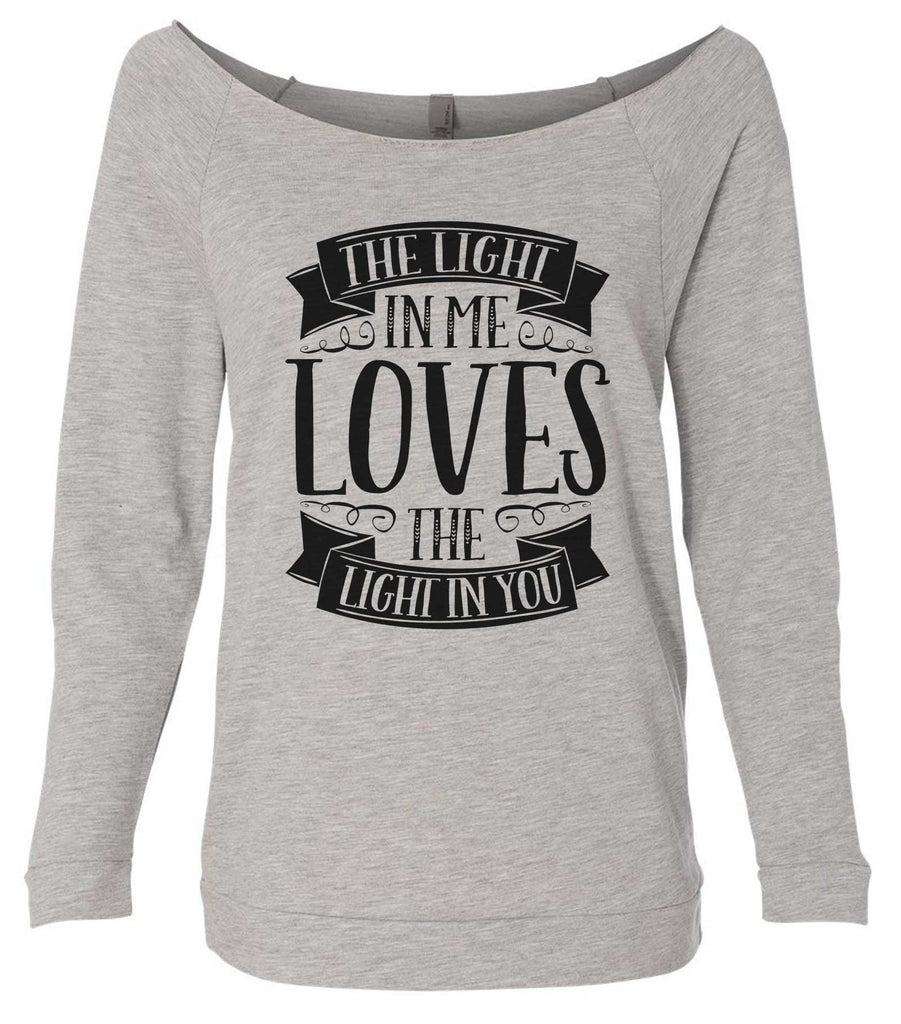 The Light In Me Loves The Light In You 3/4 Sleeve Raw Edge French Terry Cut - Dolman Style Very Trendy Funny Shirt Small / Grey