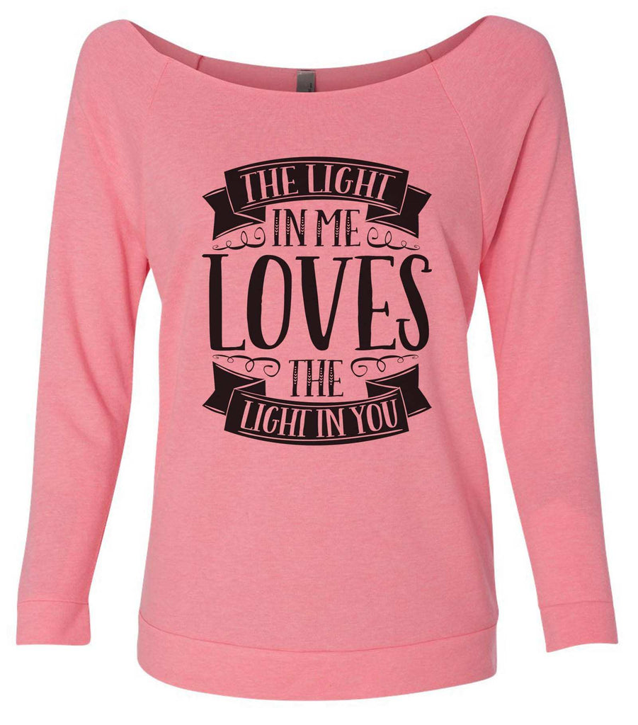 The Light In Me Loves The Light In You 3/4 Sleeve Raw Edge French Terry Cut - Dolman Style Very Trendy Funny Shirt Small / Pink